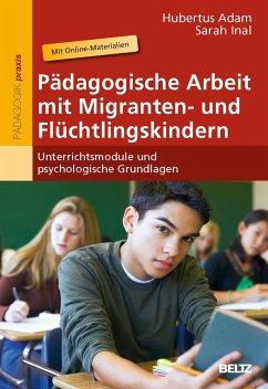 Pädagogische Arbeit mit Migranten- und Flüchtlingskindern - Adam, Hubertus;Inal, Sarah