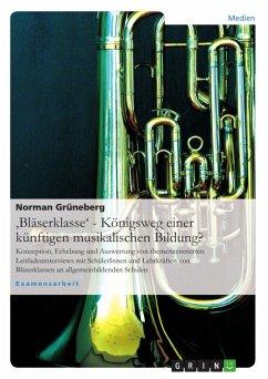 'Bläserklasse' - Königsweg einer künftigen musikalischen Bildung? (eBook, ePUB) - Grüneberg, Norman