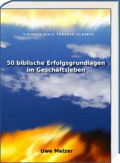 50 biblische Erfolgsgrundlagen im Geschäftsleben (eBook, ePUB) - Melzer, Uwe