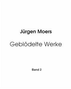 Geblödelte Werke, Band 2 (eBook, ePUB) - Moers, Jürgen