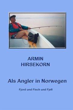 Als Angler in Norwegen (eBook, ePUB) - Hirsekorn, Armin