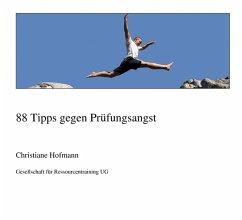 88 Tipps gegen Prüfungsangst (eBook, ePUB) - Hofmann, Christiane