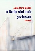 In Berlin wird noch geschossen e-book (eBook, ePUB)