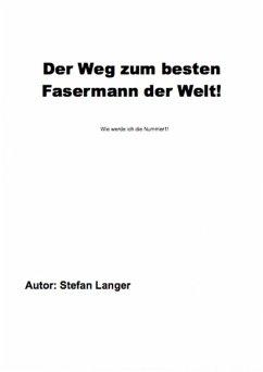 Der Weg zum besten Fasermann der Welt (eBook, ePUB) - Langer, Stefan
