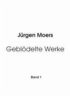 Geblödelte Werke, Band 1 (eBook, ePUB) - Moers, Jürgen