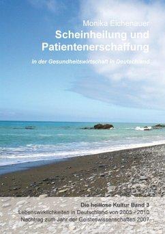 Scheinheilung und Patientenerschaffung - Die heillose Kultur - Band 3 (eBook, ePUB) - Eichenauer, Phil. Monika