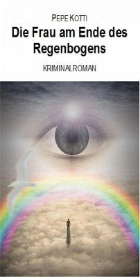 Die Frau am Ende des Regenbogens (eBook, ePUB) - Kotti, Pepe