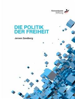 Die Politik der Freiheit (eBook, ePUB) - Zandberg, Jeroen