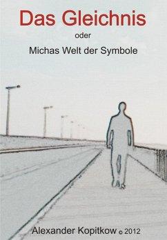 Das Gleichnis oder Michas Welt der Smybole (eBook, ePUB) - Kopitkow, Alexander