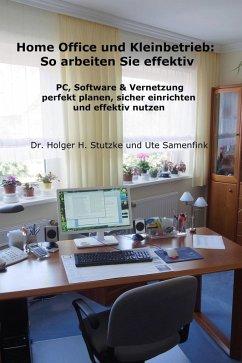 Home Office und Kleinbetrieb - So arbeiten Sie effektiv (eBook, ePUB) - Stutzke, Dr. Holger H.; Samenfink, Ute