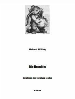 Die Heuchler - Geschichte der Teufel von Loudun (eBook, ePUB) - Höfling, Helmut