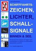 Schifffahrtszeichen, Lichter, Schallsignale Binnen & See. Ein Bordbuch für Skipper auf Segel-Yacht und Motorboot im Bereich von BinSchStrO, SeeSchStrO und KVR. (eBook, ePUB)