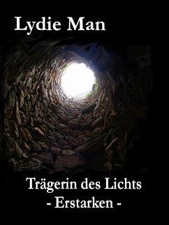 Trägerin des Lichts - Erstarken (eBook, ePUB) - Man, Lydie