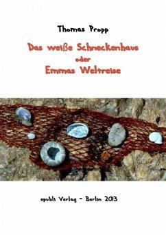 Das weiße Schneckenhaus (eBook, ePUB) - Propp, Thomas