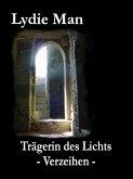 Trägerin des Lichts - Verzeihen (eBook, ePUB)