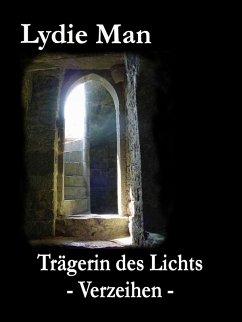 Trägerin des Lichts - Verzeihen (eBook, ePUB) - Man, Lydie