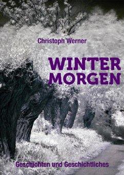 Wintermorgen - Geschichten und Geschichtliches (eBook, ePUB) - Werner, Christoph
