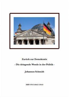 Zurück zur Demokratie - Die dringende Wende in der Politik (eBook, ePUB) - Schmidt, Johannes
