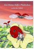 Der Kleine Käfer Pünktchen Sucht das Glück (eBook, ePUB)
