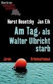 Am Tag, als Walter Ulbricht starb (eBook, ePUB)