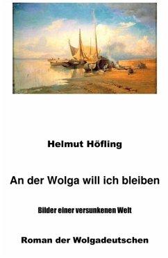 An der Wolga will ich bleiben (eBook, ePUB) - Höfling, Helmut