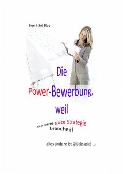 Die Power-Bewerbung, weil Sie eine gute Strategie brauchen! (eBook, ePUB) - Bley, Bernhard