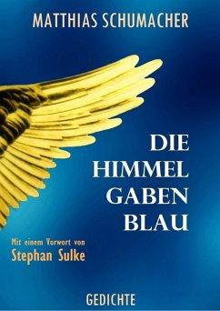 Die Himmel gaben Blau (eBook, ePUB) - Schumacher, Matthias
