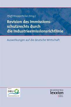 Revision des Immissionsschutzrechts durch die Industrieemissionsrichtlinie (eBook, PDF) - Knopp, Lothar; Peine, Franz-Joseph; Pfaff, Thomas