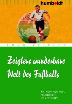 Zeiglers wunderbare Welt des Fußballs (eBook, ePUB) - Zeigler, Arnd