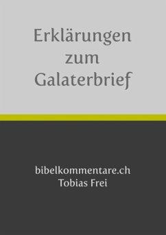 Tobias Frei - Erklärungen zum Galaterbrief (eBook, ePUB) - Frei, Tobias