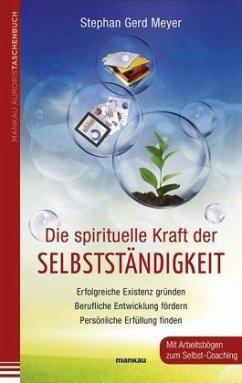 Die spirituelle Kraft der Selbstständigkeit - Meyer, Stephan Gerd
