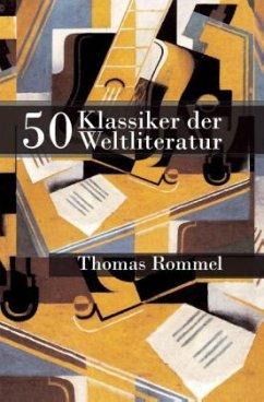 50 Klassiker der Weltliteratur - Rommel, Thomas