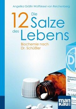 Die 12 Salze des Lebens. Biochemie nach Dr. Schüßler - Wolffskeel von Reichenberg, Angelika Gräfin