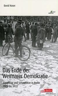 Das Ende der Weimarer Demokratie - Ereignisse und Schauplätze in Berlin 1929 bis 1933