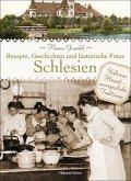 Schlesien - Rezepte, Geschichten und historische Fotos