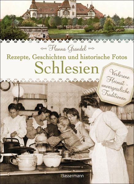 Schlesien - Rezepte, Geschichten und historische Fotos - Grandel, Hanna