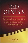 Red Genesis: The Hunan First Normal School and the Creation of Chinese Communism, 1903-1921