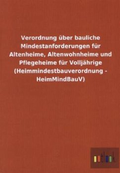 Verordnung über bauliche Mindestanforderungen für Altenheime, Altenwohnheime und Pflegeheime für Volljährige (Heimmindestbauverordnung - HeimMindBauV) - Ohne Autor