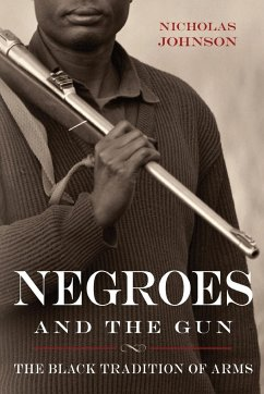 Negroes and the Gun: The Black Tradition of Arms - Johnson, Nicholas