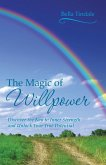 The Magic of Willpower: Discover the Key to Inner Strength and Unlock Your True Potential