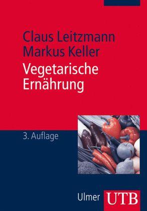 Vegetarische Ern Hrung Von Claus Leitzmann Markus Keller