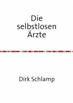 Die selbstlosen Ärzte - Schlamp, Dirk