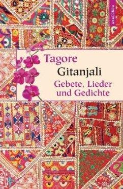 Gitanjali - Gebete, Lieder und Gedichte - Tagore, Rabindranath
