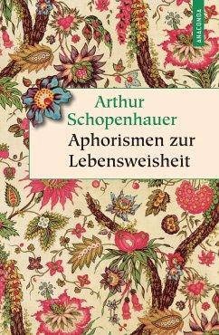 Aphorismen zur Lebensweisheit - Schopenhauer, Arthur