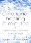 Emotional Healing in Minutes: Simple Acupressure Techniques For Your Emotions (eBook, ePUB)