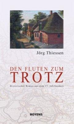 Den Fluten zum Trotz - Thiessen, Jörg