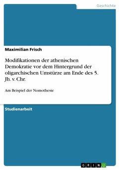 Modifikationen der athenischen Demokratie vor dem Hintergrund der oligarchischen Umstürze am Ende des 5. Jh. v. Chr. (eBook, PDF)