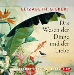 Das Wesen der Dinge und der Liebe, 20 Audio-CDs - Gilbert, Elizabeth
