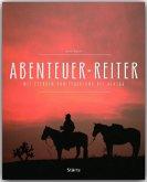 Abenteuer-Reiter - Mit Pferden von Feuerland bis Alaska