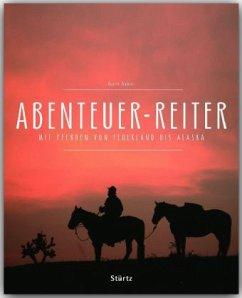 Abenteuer-Reiter - Mit Pferden von Feuerland bis Alaska - Wamser, Günter; Endlweber, Sonja